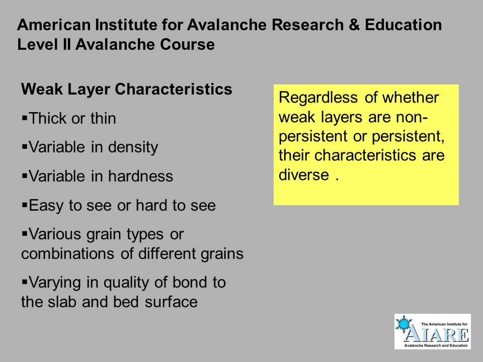Regardless of whether weak layers are non- persistent or persistent, their characteristics are diverse.