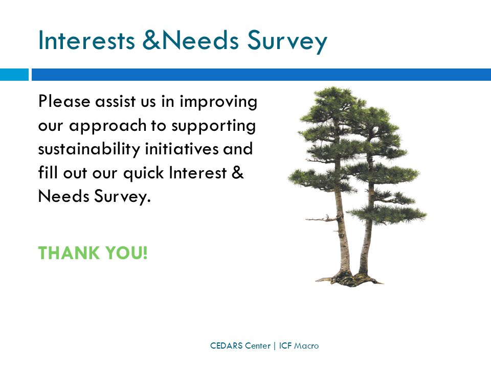 Interests &Needs Survey Please assist us in improving our approach to supporting sustainability initiatives and fill out our quick Interest & Needs Survey.