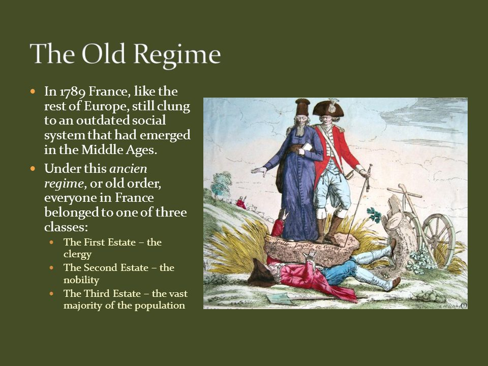 In 1789 France, like the rest of Europe, still clung to an outdated social system that had emerged in the Middle Ages. Under this ancien regime, or ol