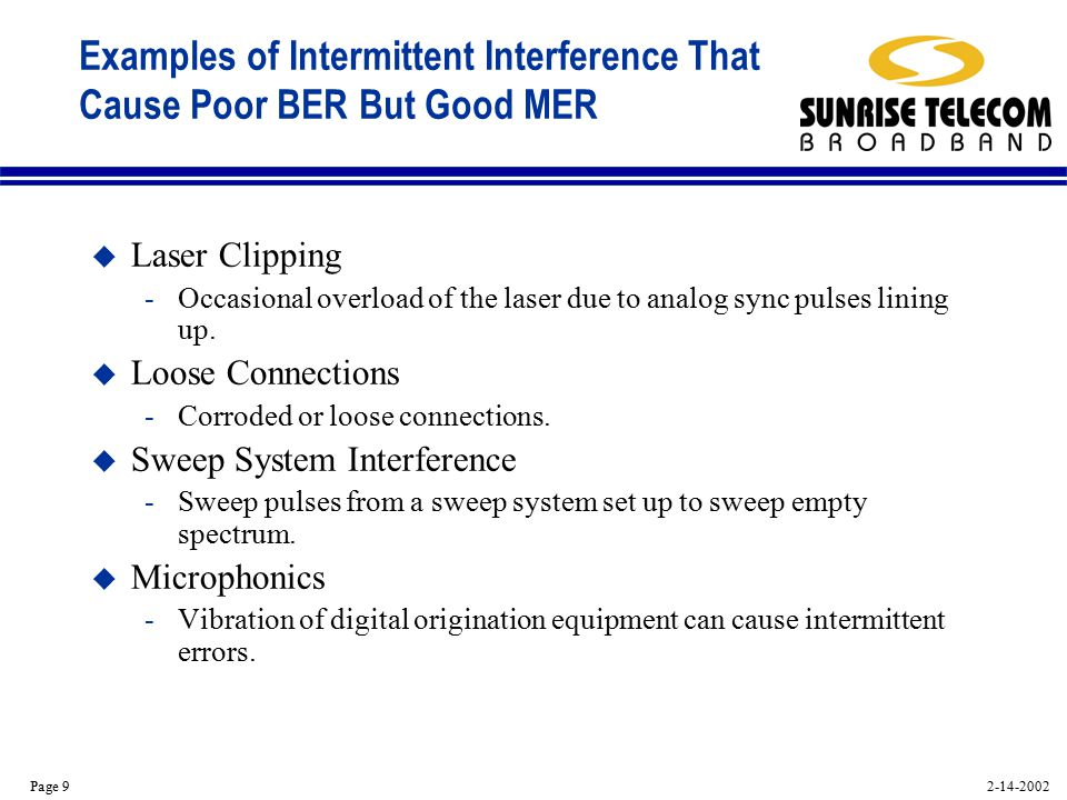 2-14-2002 Page 9 Examples of Intermittent Interference That Cause Poor BER But Good MER u Laser Clipping -Occasional overload of the laser due to analog sync pulses lining up.