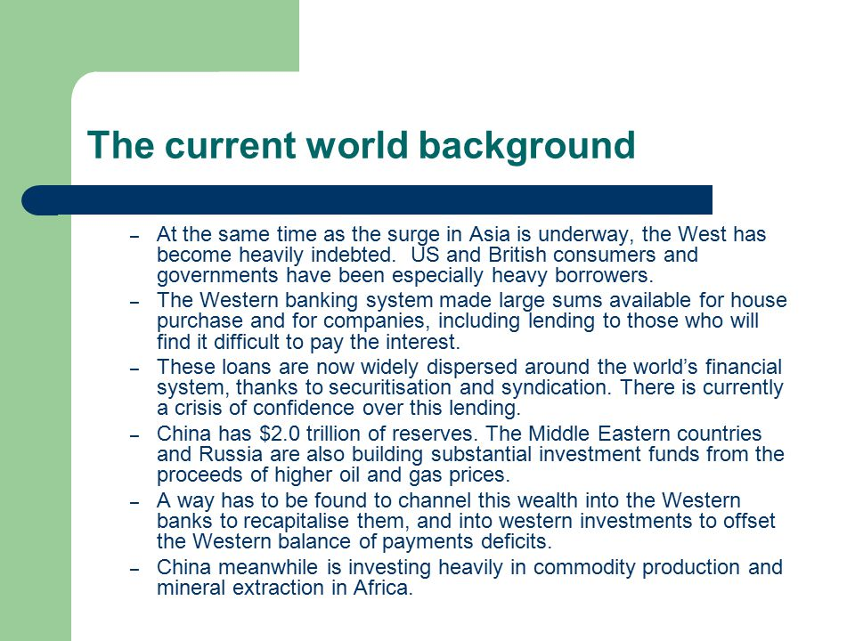 The current world background – At the same time as the surge in Asia is underway, the West has become heavily indebted. US and British consumers and g