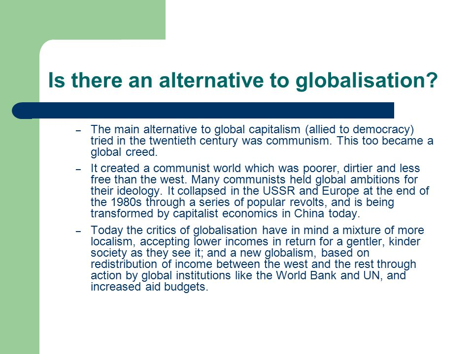 Is there an alternative to globalisation? – The main alternative to global capitalism (allied to democracy) tried in the twentieth century was communi