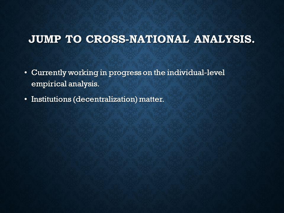 JUMP TO CROSS-NATIONAL ANALYSIS.