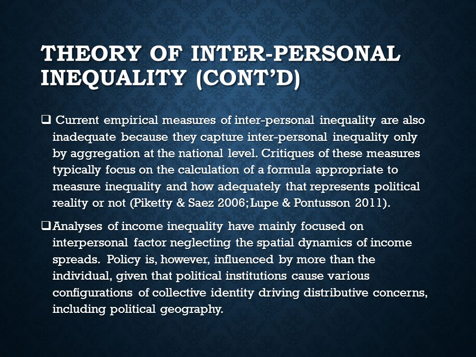 THEORY OF INTER-PERSONAL INEQUALITY (CONT'D)  Current empirical measures of inter-personal inequality are also inadequate because they capture inter-personal inequality only by aggregation at the national level.