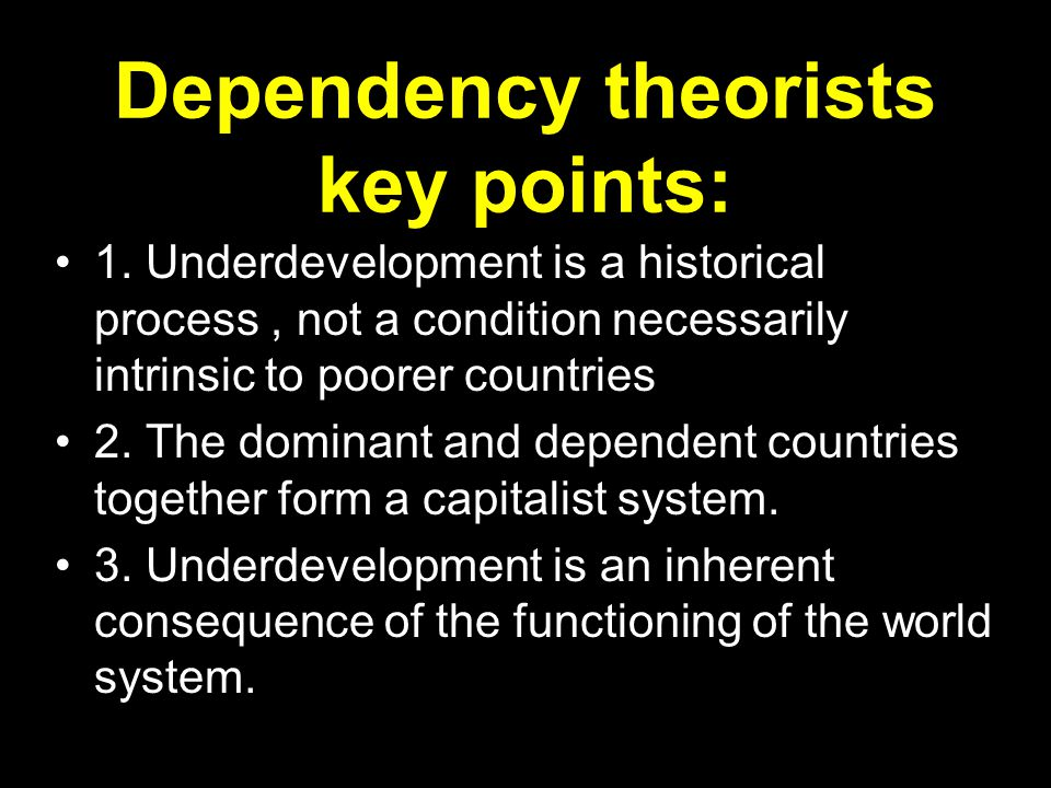 Dependency theorists key points: 1.