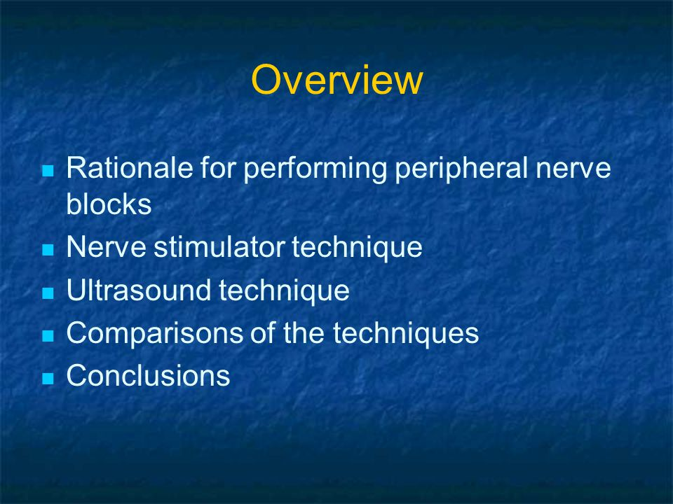 Advantages of Nerve Blocks Improved immediate analgesia post-op Reduced side effects of general anesthesia Reduced side effects of analgesics Provision for continued post-op analgesia with catheter placement Improved patient satisfaction More rapid and effective rehabilitation More rapid recovery of postoperative cognitive function