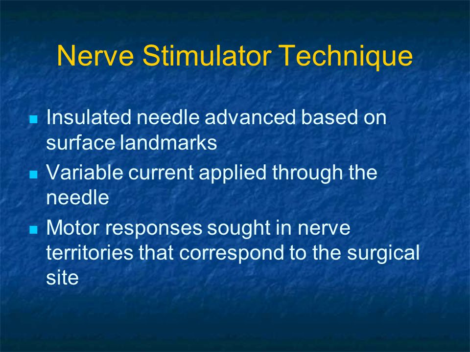 Nerve Stimulator Technique Strengths: Functional confirmation of proximity of the needle to the nerve Small, inexpensive, simple equipment