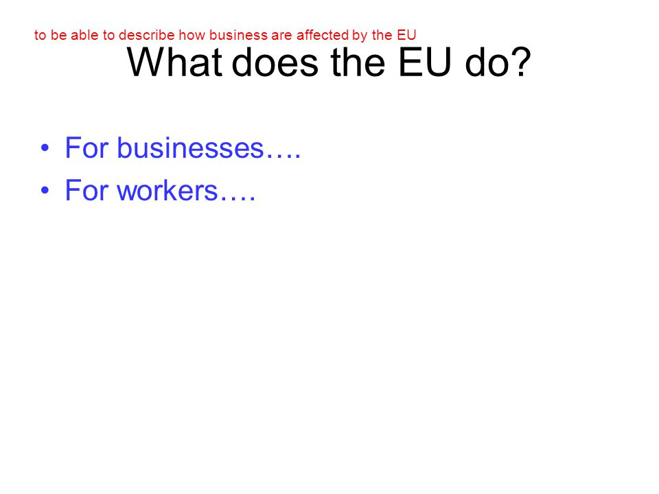 What does the EU do For businesses…. For workers….