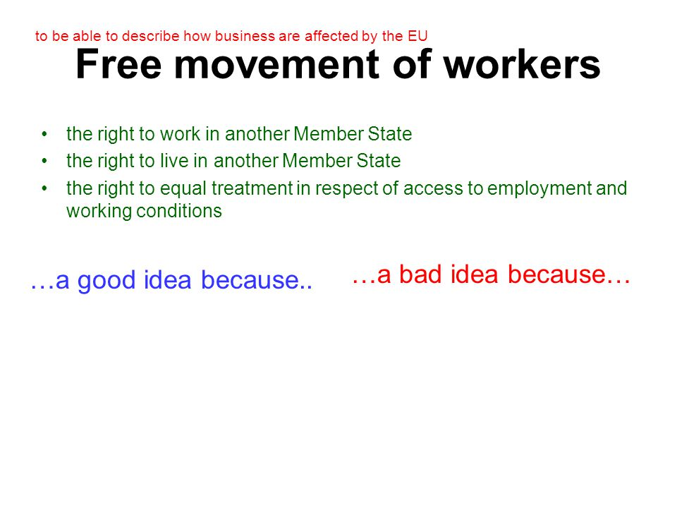 to be able to describe how business are affected by the EU Free movement of workers …a good idea because..