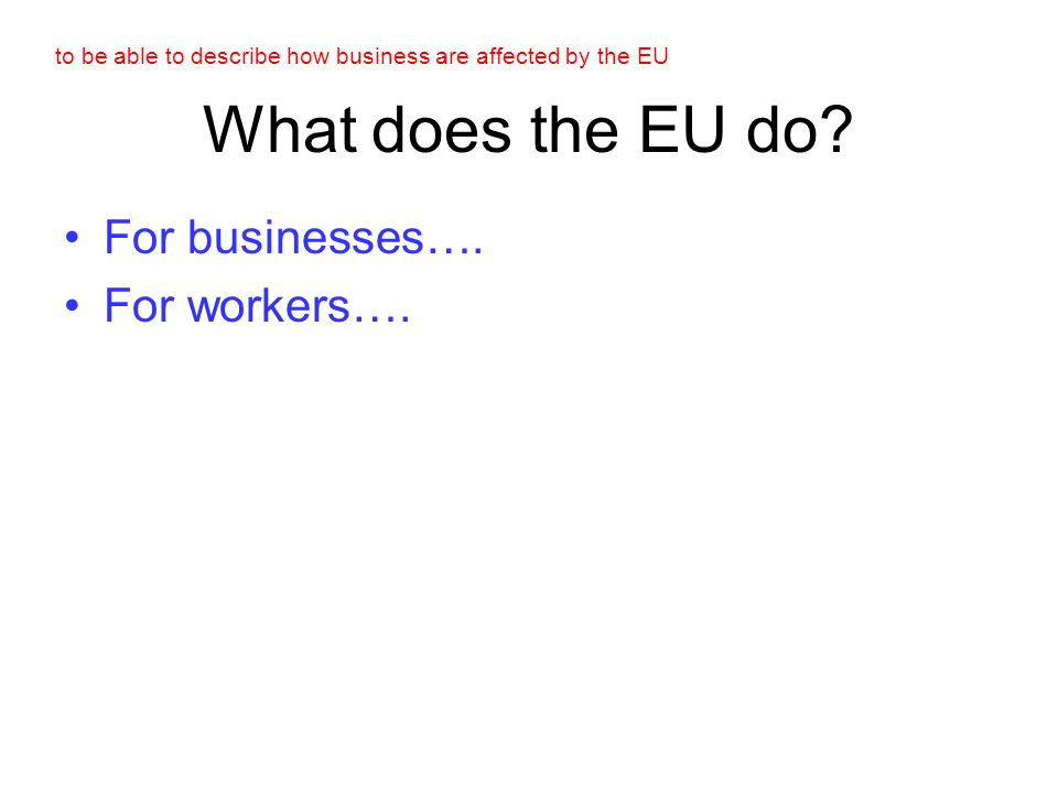 to be able to describe how business are affected by the EU 1981: Greece joins