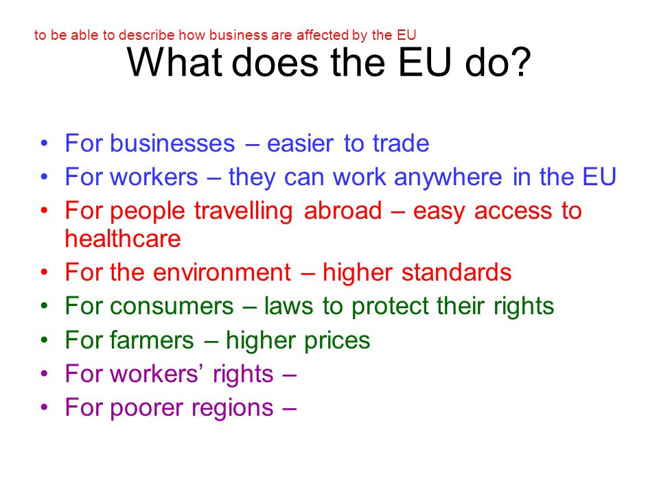 to be able to describe how business are affected by the EU Name that country! The European Union