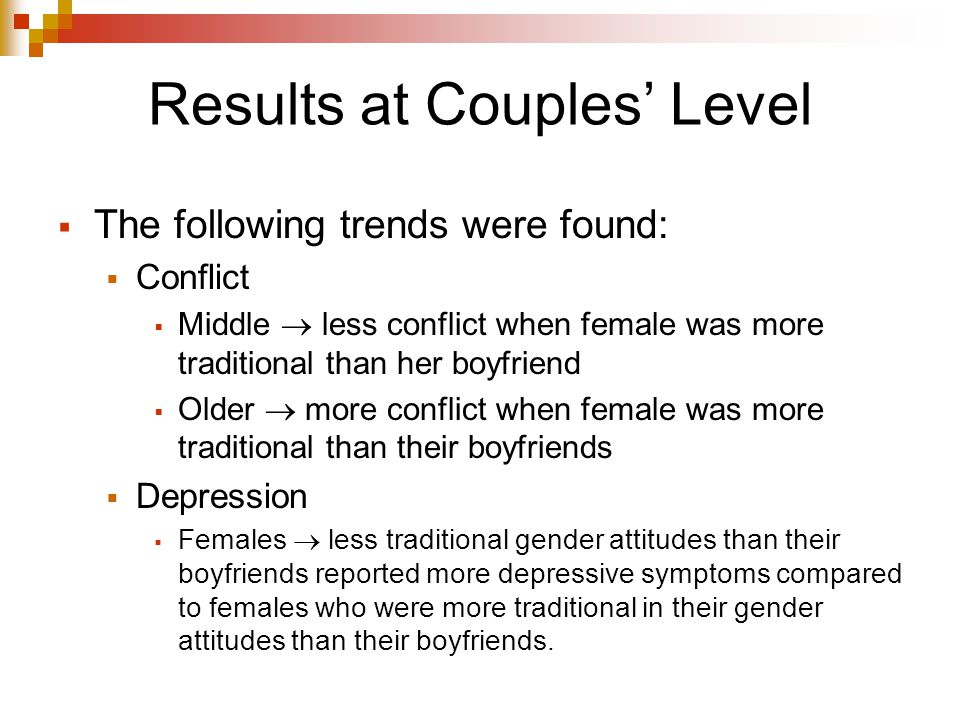 Conclusion  Males endorse more traditional attitudes than females  Adolescents with non-traditional attitudes perceive more connection, less conflict, and less discomfort when interacting with romantic partner.