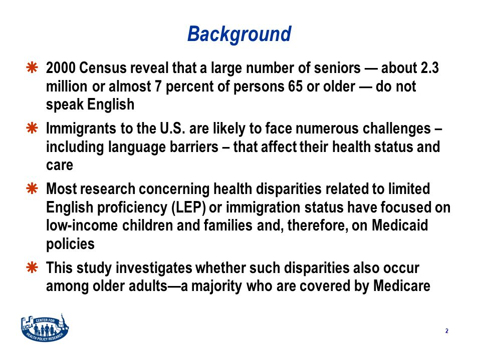 2 Background  2000 Census reveal that a large number of seniors — about 2.3 million or almost 7 percent of persons 65 or older — do not speak English  Immigrants to the U.S.