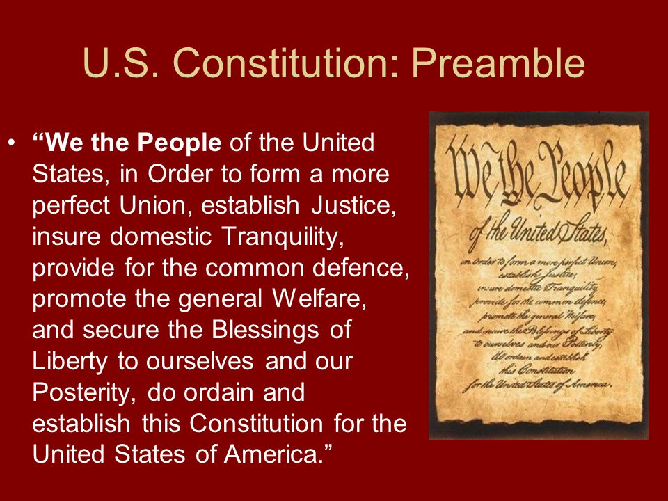 """U.S. Constitution: Preamble """"We the People of the United States, in Order to form a more perfect Union, establish Justice, insure domestic Tranquility"""