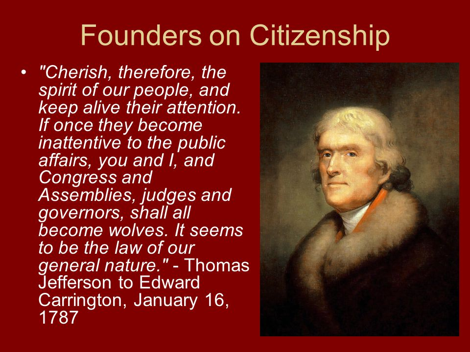 Founders on Citizenship Cherish, therefore, the spirit of our people, and keep alive their attention.