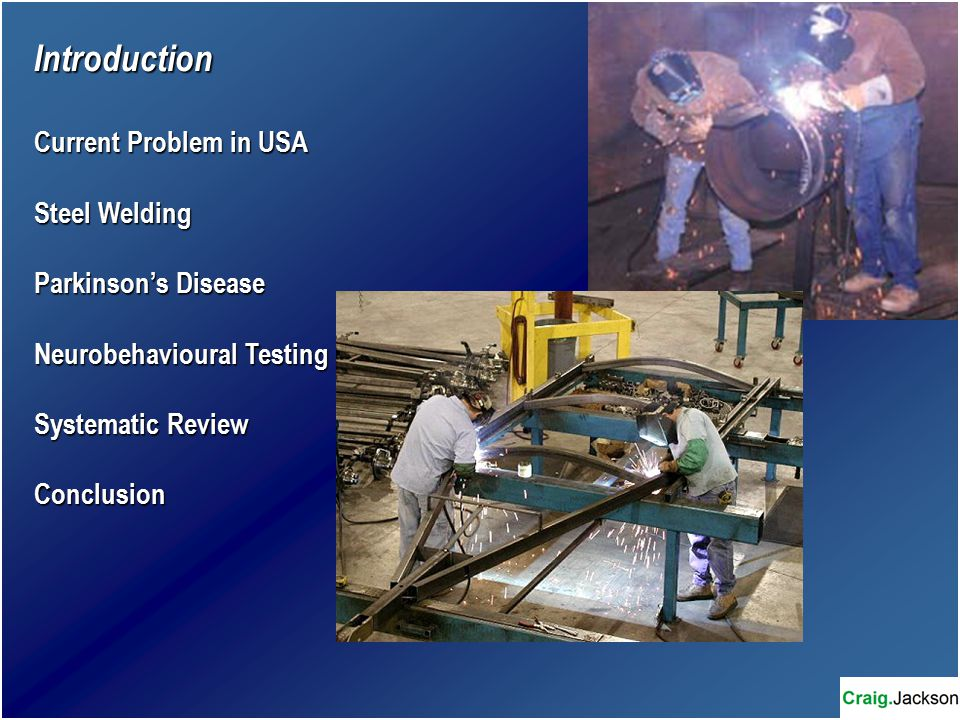 Introduction Current Problem in USA Steel Welding Parkinson's Disease Neurobehavioural Testing Systematic Review Conclusion