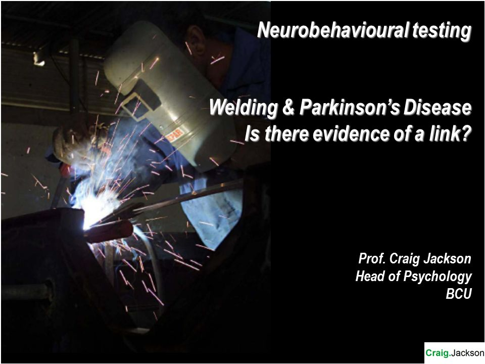 Neurobehavioural testing Welding & Parkinson's Disease Is there evidence of a link.