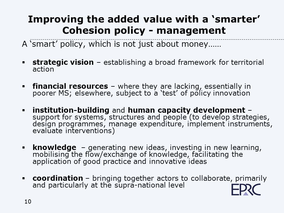 10 Improving the added value with a 'smarter' Cohesion policy - management A 'smart' policy, which is not just about money……  strategic vision – esta