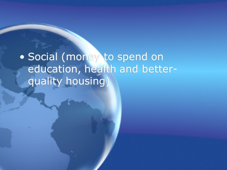 Social (money to spend on education, health and better- quality housing)