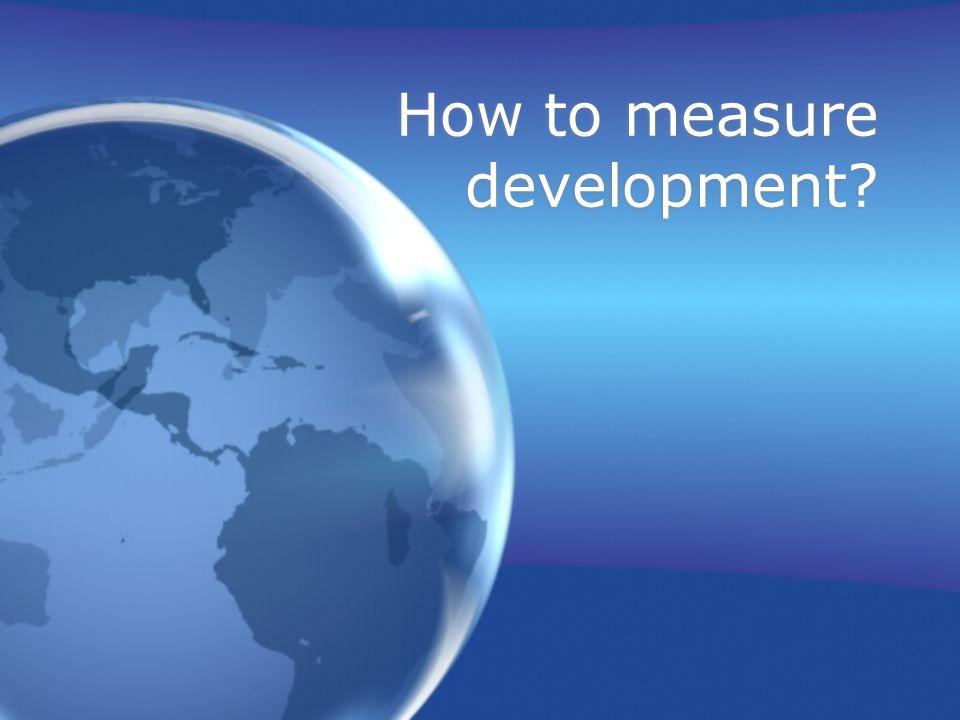 How to measure development
