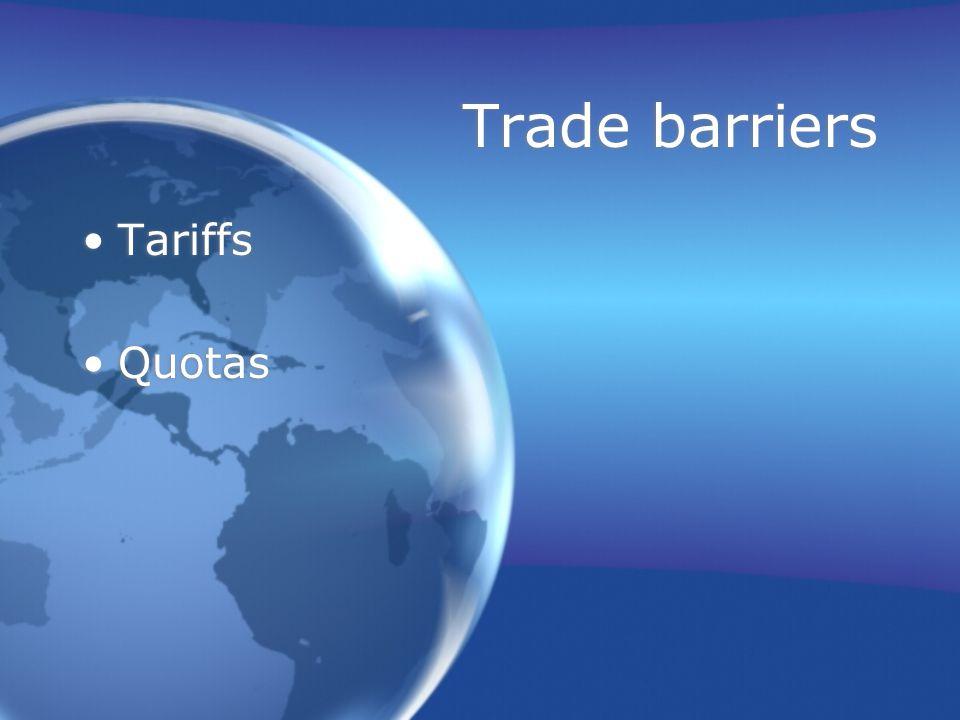 Trade barriers Tariffs Quotas Tariffs Quotas