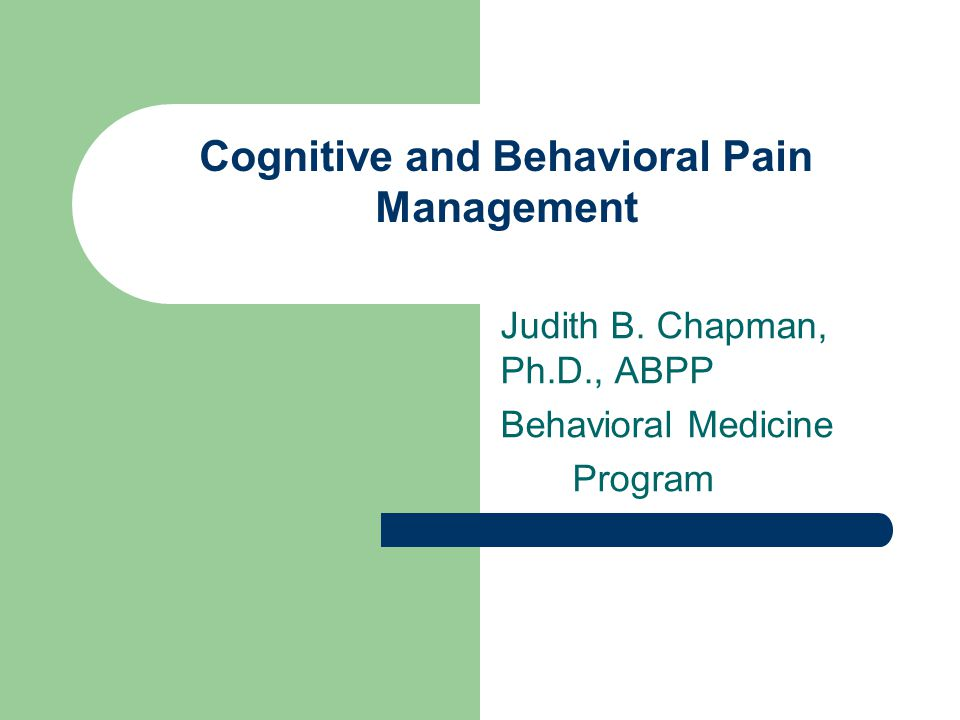 Cognitive and Behavioral Pain Management Judith B. Chapman, Ph.D., ABPP Behavioral Medicine Program