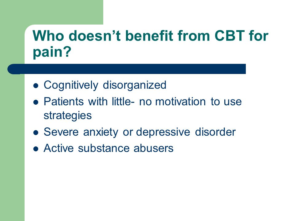 Who doesn't benefit from CBT for pain.