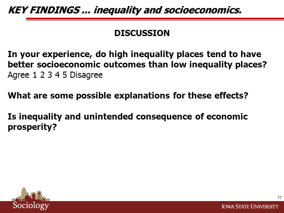 DISCUSSION In your experience, do high inequality places tend to have better socioeconomic outcomes than low inequality places.