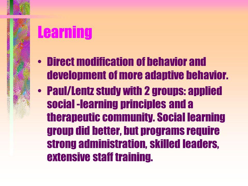 Learning Direct modification of behavior and development of more adaptive behavior.