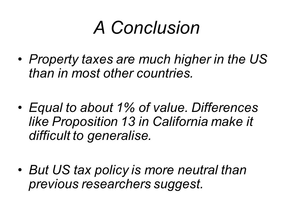 A Conclusion Property taxes are much higher in the US than in most other countries.