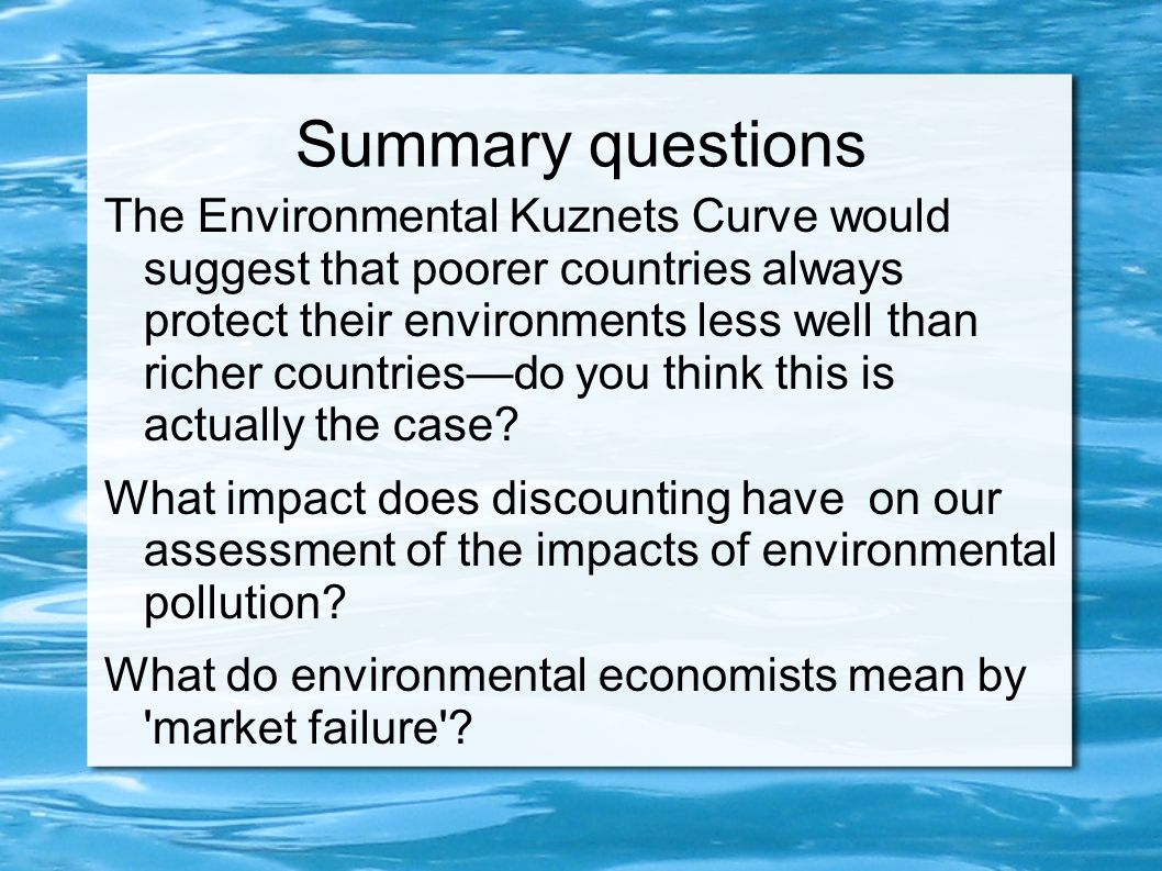 Summary questions The Environmental Kuznets Curve would suggest that poorer countries always protect their environments less well than richer countries—do you think this is actually the case.