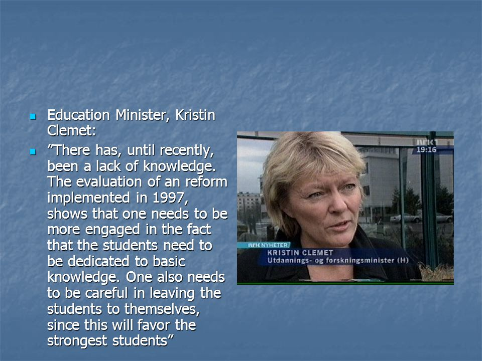 Education Minister, Kristin Clemet: Education Minister, Kristin Clemet: There has, until recently, been a lack of knowledge.