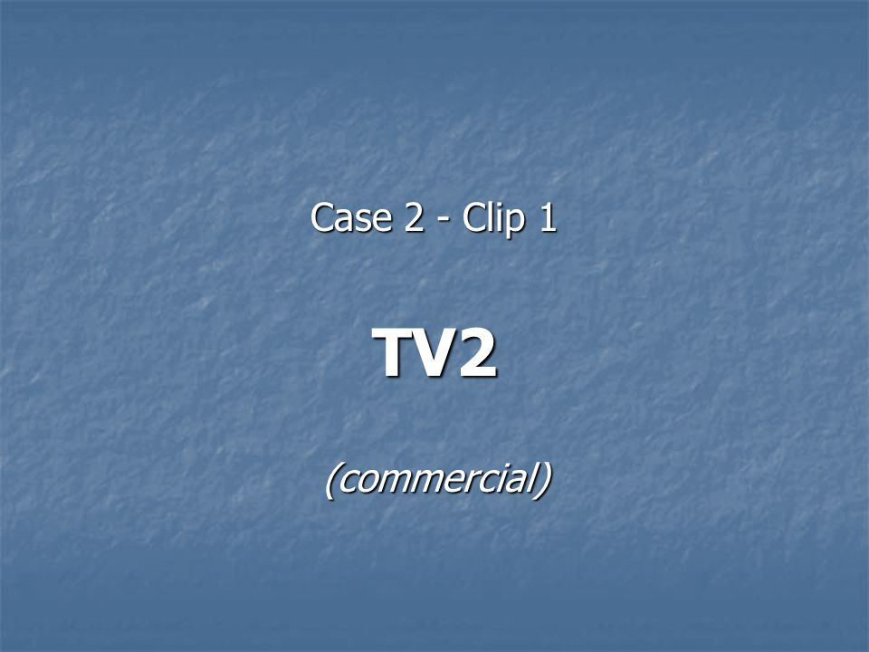 Case 2 - Clip 1 TV2(commercial)