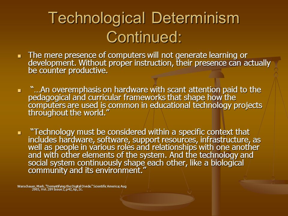 Technological Determinism Continued: The mere presence of computers will not generate learning or development.