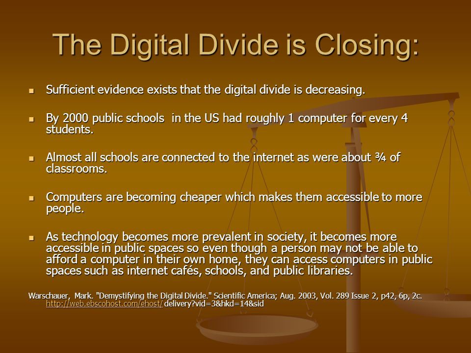 The Digital Divide is Closing: Sufficient evidence exists that the digital divide is decreasing.