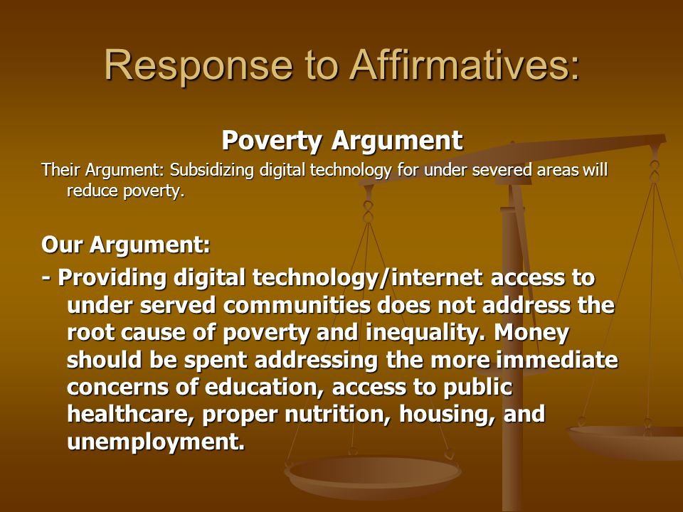Response to Affirmatives: Poverty Argument Their Argument: Subsidizing digital technology for under severed areas will reduce poverty.