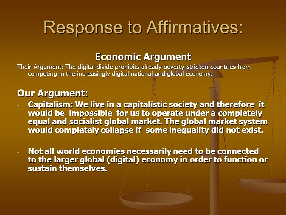 Response To Affirmatives: Terrorism Argument Their Argument: There is a correlation between communities left in the Internet-Technology boom and terrorism Our Argument: Allowing so many new users on the internet with access to new technologies may increase hacking and or/ identity theft.
