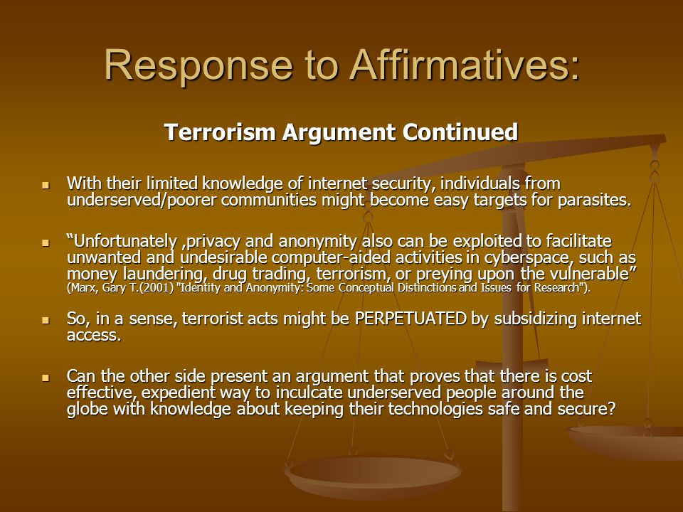 Response to Affirmatives: Terrorism Argument Continued With their limited knowledge of internet security, individuals from underserved/poorer communities might become easy targets for parasites.