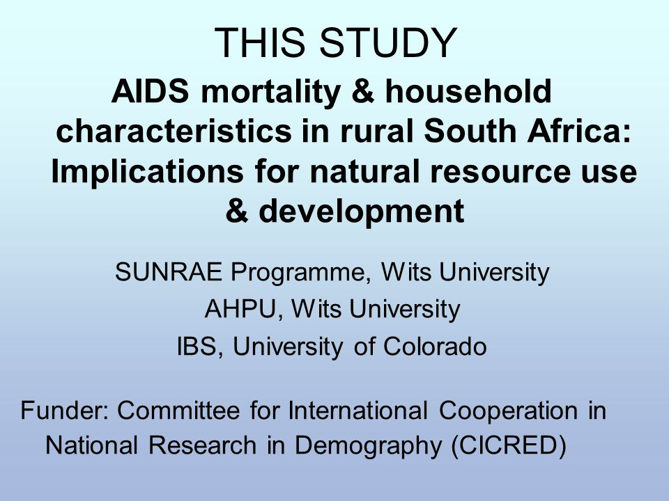 THIS STUDY AIDS mortality & household characteristics in rural South Africa: Implications for natural resource use & development SUNRAE Programme, Wit