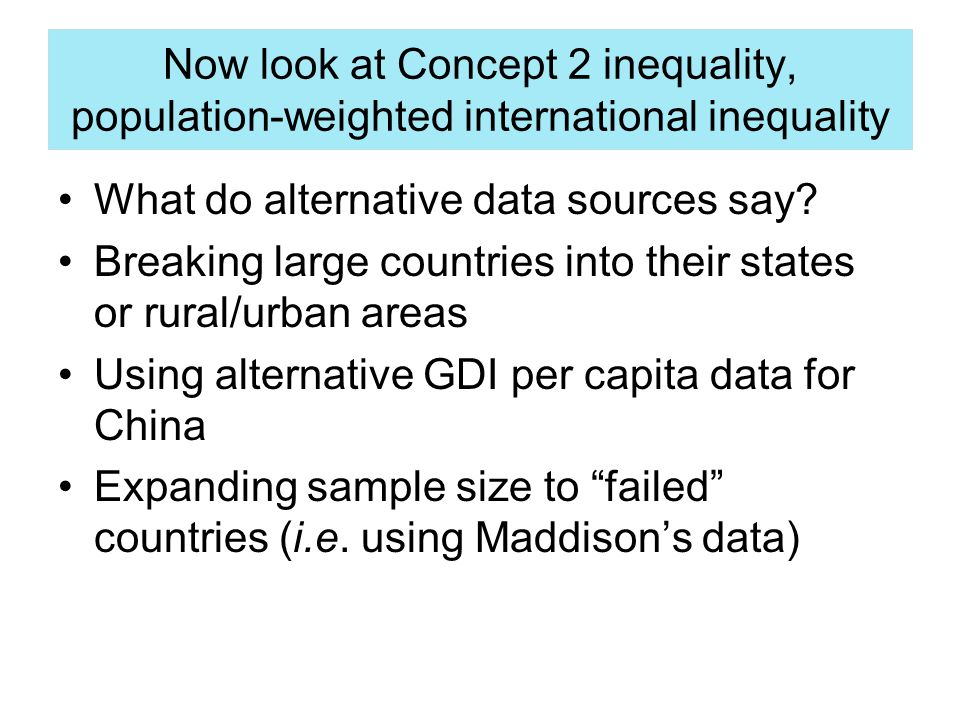 Now look at Concept 2 inequality, population-weighted international inequality What do alternative data sources say.