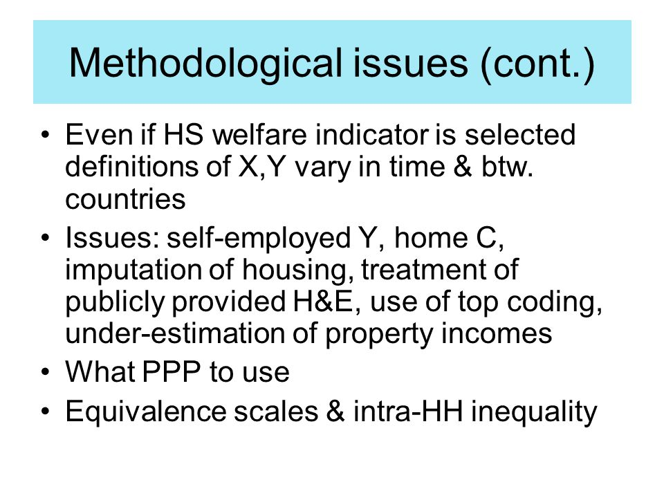 Methodological issues (cont.) Even if HS welfare indicator is selected definitions of X,Y vary in time & btw.