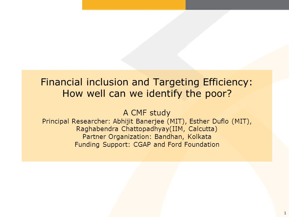 1 Financial inclusion and Targeting Efficiency: How well can we identify the poor.