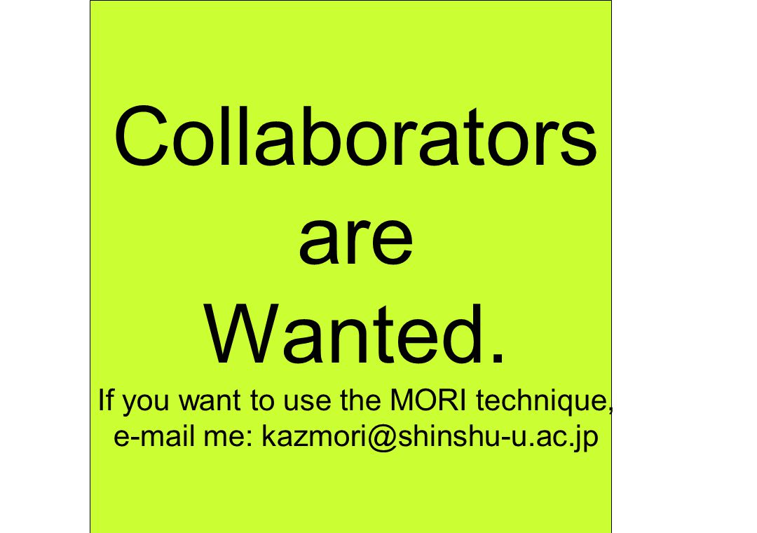 Collaborators are Wanted. If you want to use the MORI technique, e-mail me: kazmori@shinshu-u.ac.jp