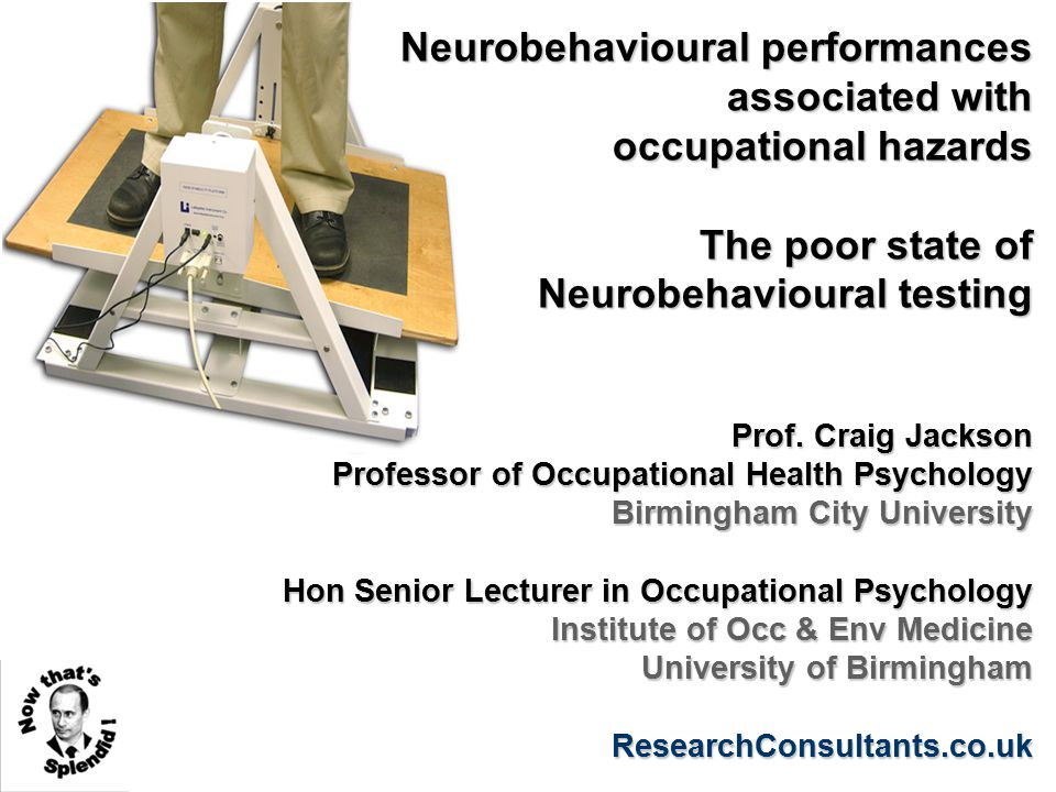 Neurobehavioural performances associated with occupational hazards The poor state of Neurobehavioural testing Prof.