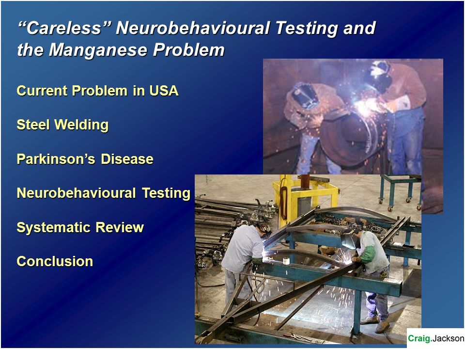 Careless Neurobehavioural Testing and the Manganese Problem Current Problem in USA Steel Welding Parkinson's Disease Neurobehavioural Testing Systematic Review Conclusion