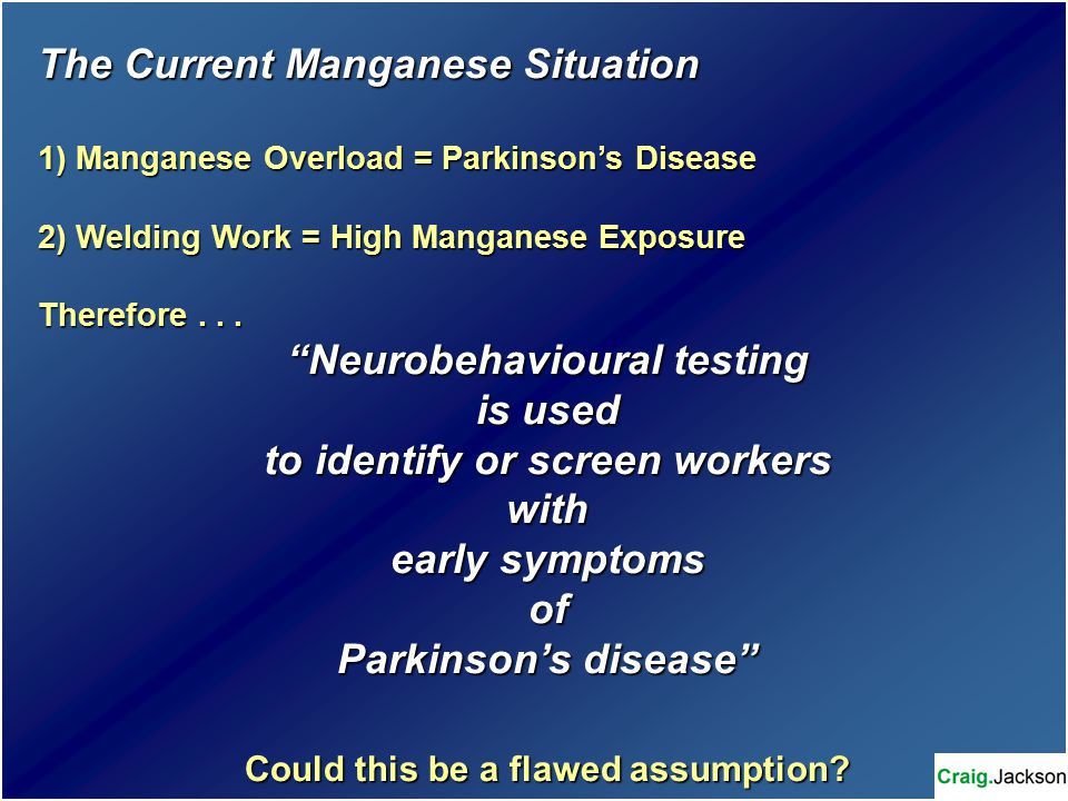 The Current Manganese Situation 1) Manganese Overload = Parkinson's Disease 2) Welding Work = High Manganese Exposure Therefore...