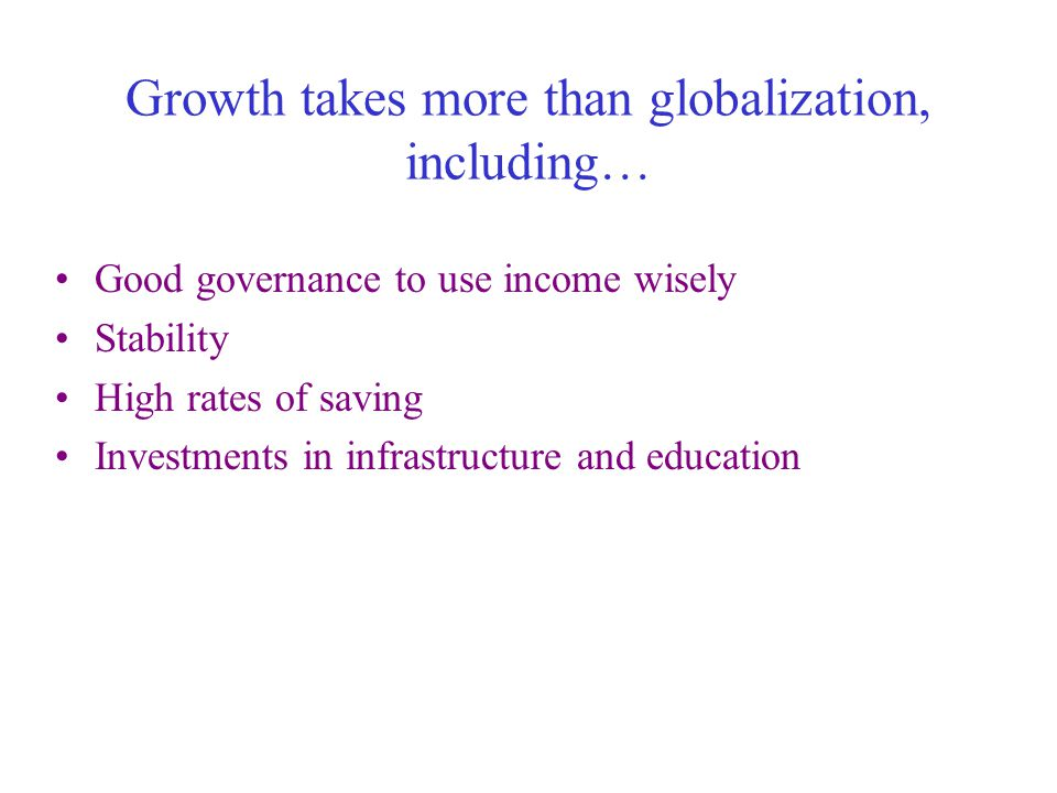 Theory: why globalization helps 1.Countries produce their low-opportunity cost items and trade them for their high-opportunity items (this generates income) 2.LDCs spread their scarce capital widely across labor-intensive industries instead of concentrating it in capital-intensive industries (this raises LDC wages) 3.Countries sell to a huge global market (this exploits economies of large-scale production) 4.Countries gain access to better technology (this raises growth rates) 5.Industries face more competition (this reduces monopoly exploitation) 6.Foreign investment adds to scarce savings in LDCs (this further adds to demand for labor and raises wages) 7.Labor migration allows LDC workers to gain higher incomes abroad and send remittances home to their families 8.Countries can use the incomes they gain to make investments in physical and human capital that helps them grow (this can change their comparative advantage over time)