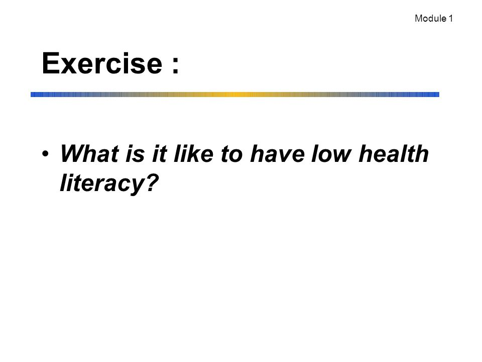 Exercise : What is it like to have low health literacy? Module 1