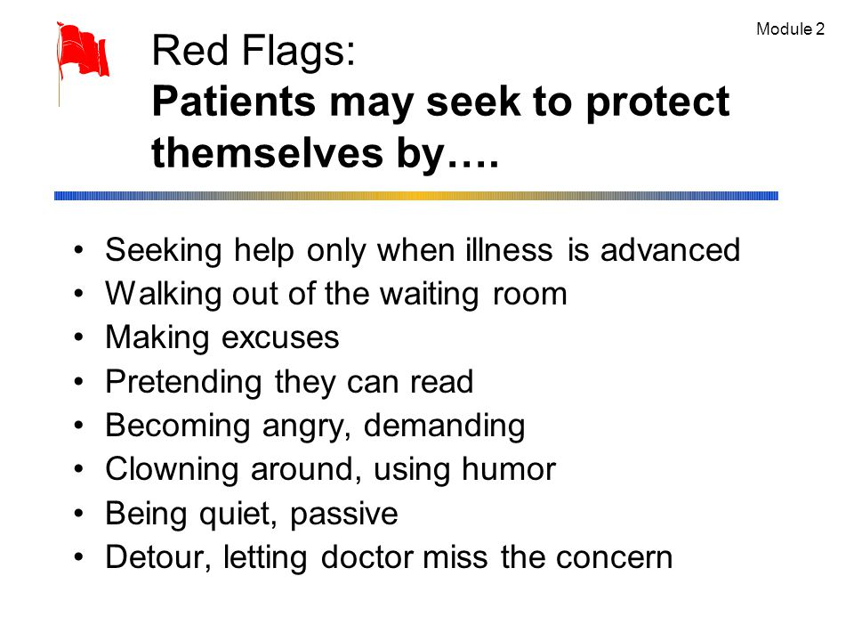Red Flags: Patients may seek to protect themselves by….