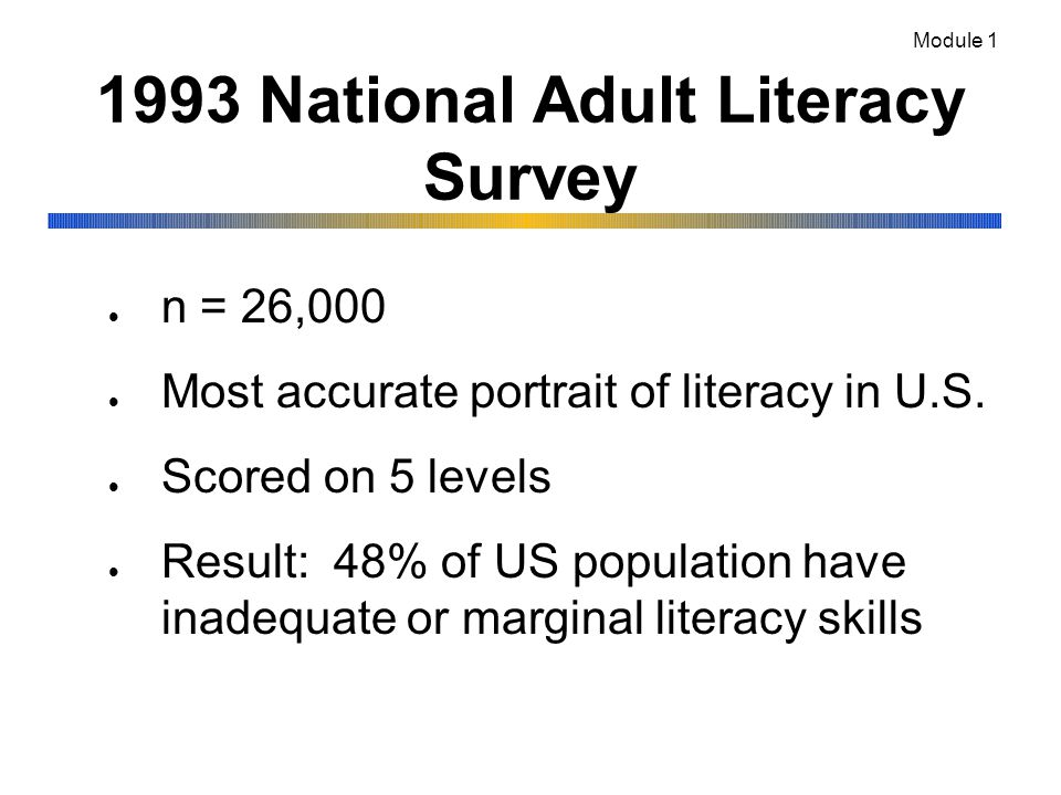 1993 National Adult Literacy Survey l n = 26,000 l Most accurate portrait of literacy in U.S.